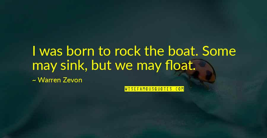 Zevon Quotes By Warren Zevon: I was born to rock the boat. Some