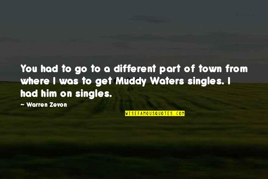 Zevon Quotes By Warren Zevon: You had to go to a different part