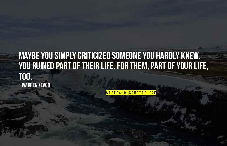 Zevon Quotes By Warren Zevon: Maybe you simply criticized someone you hardly knew.