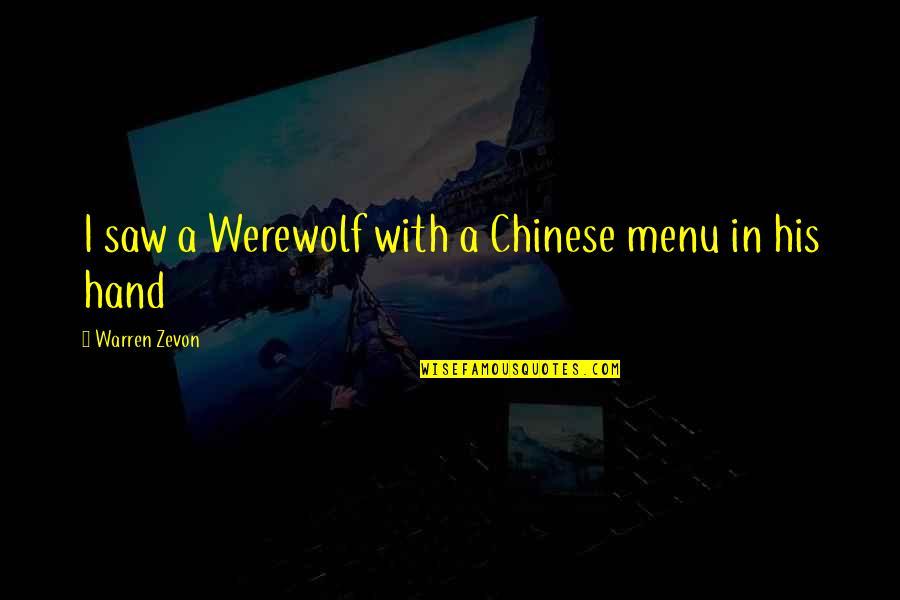 Zevon Quotes By Warren Zevon: I saw a Werewolf with a Chinese menu