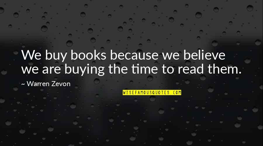 Zevon Quotes By Warren Zevon: We buy books because we believe we are