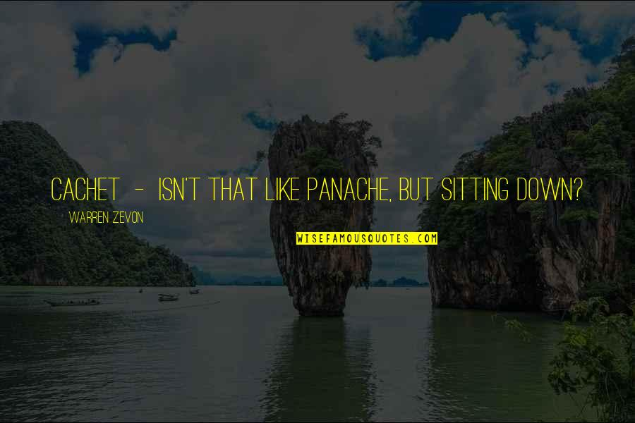 Zevon Quotes By Warren Zevon: Cachet - isn't that like panache, but sitting