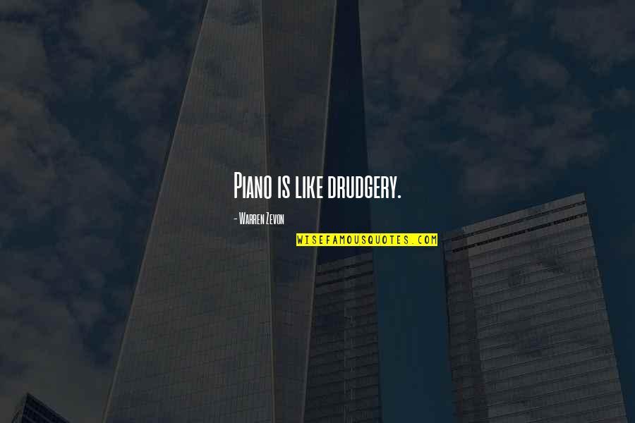 Zevon Quotes By Warren Zevon: Piano is like drudgery.