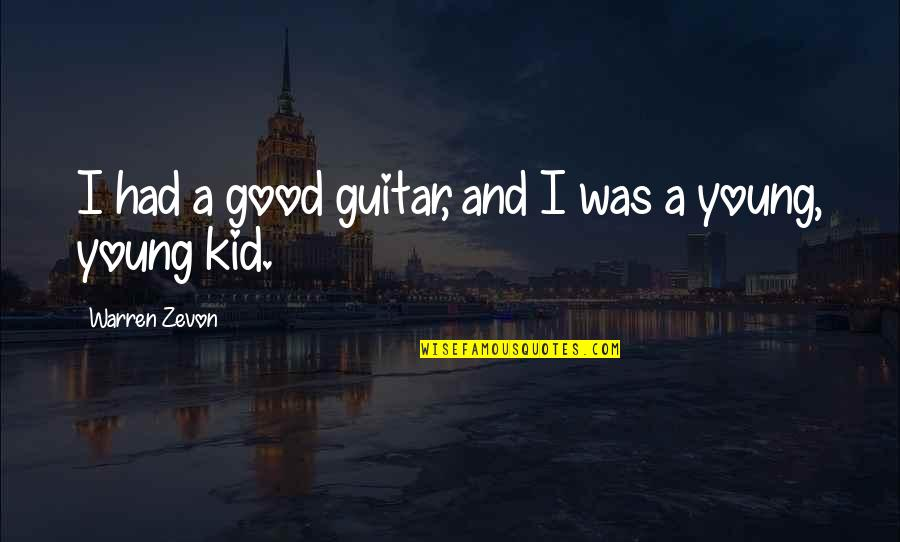 Zevon Quotes By Warren Zevon: I had a good guitar, and I was