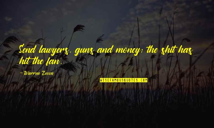 Zevon Quotes By Warren Zevon: Send lawyers, guns and money; the shit has