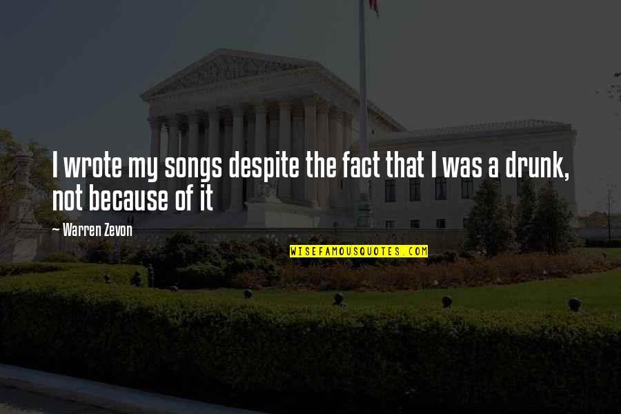 Zevon Quotes By Warren Zevon: I wrote my songs despite the fact that