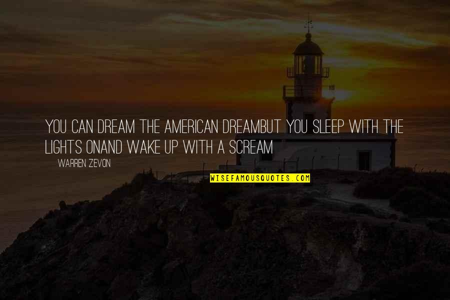 Zevon Quotes By Warren Zevon: You can dream the American DreamBut you sleep