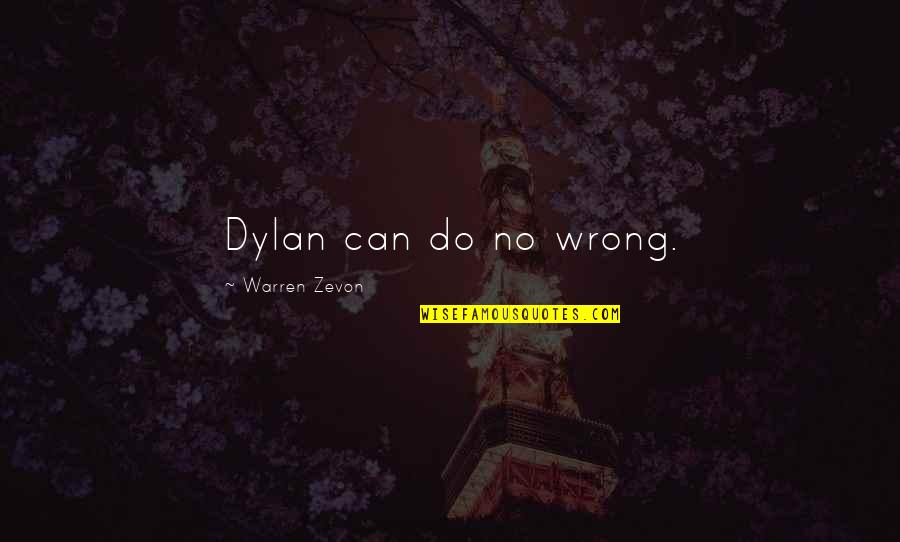 Zevon Quotes By Warren Zevon: Dylan can do no wrong.