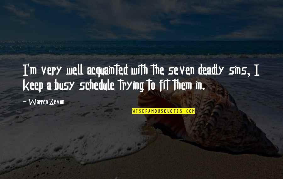 Zevon Quotes By Warren Zevon: I'm very well acquainted with the seven deadly