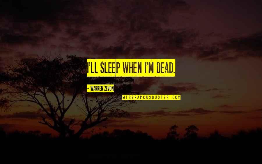 Zevon Quotes By Warren Zevon: I'll sleep when I'm dead.
