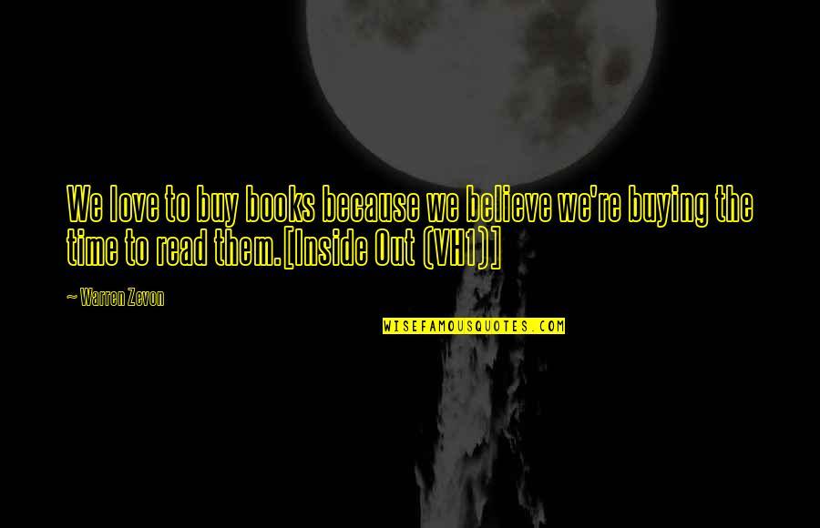 Zevon Quotes By Warren Zevon: We love to buy books because we believe