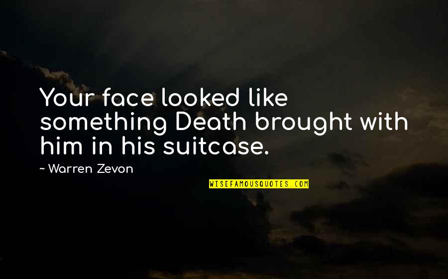 Zevon Quotes By Warren Zevon: Your face looked like something Death brought with