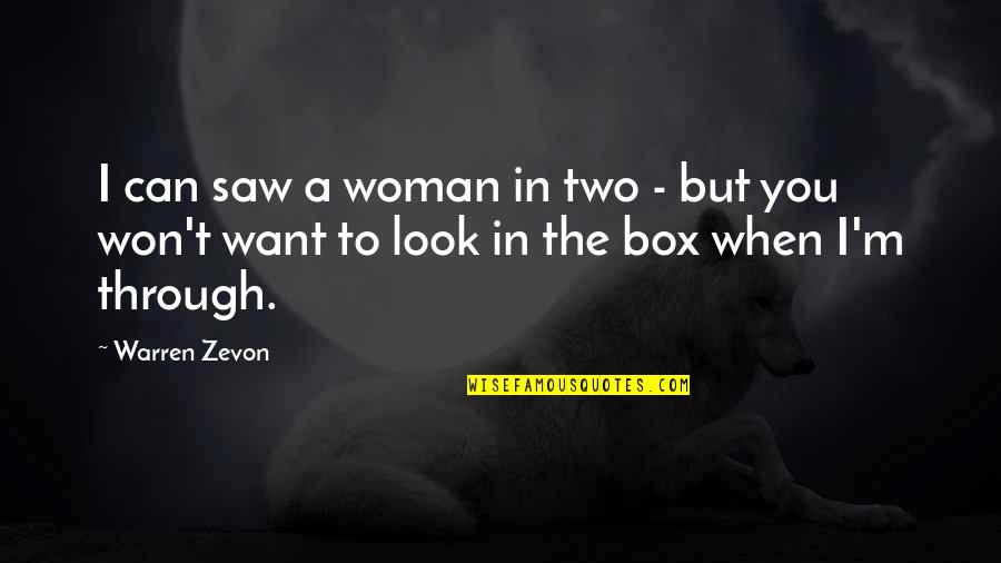 Zevon Quotes By Warren Zevon: I can saw a woman in two -