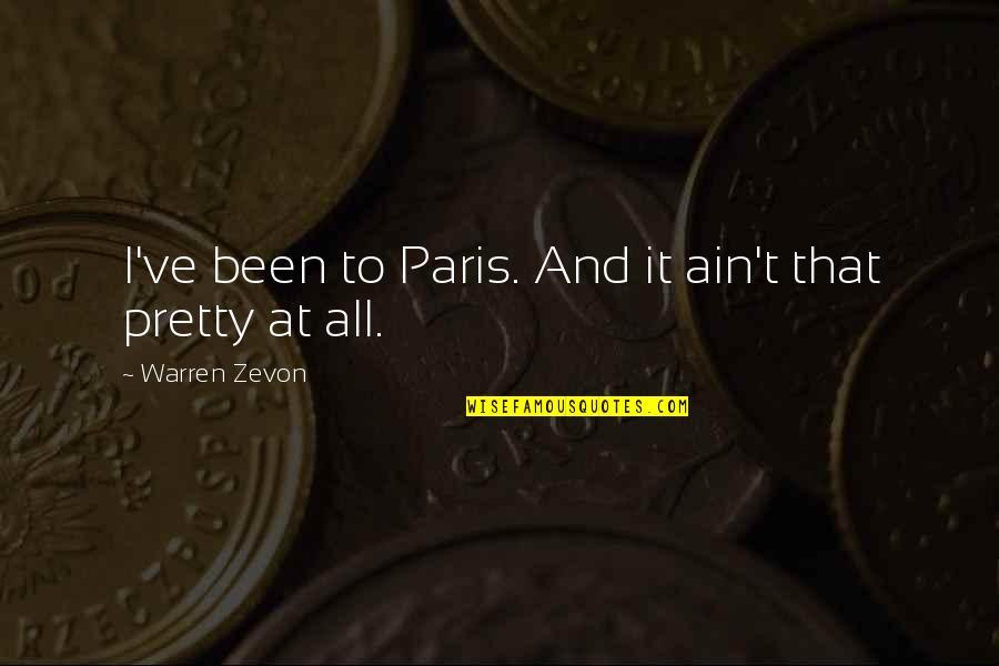 Zevon Quotes By Warren Zevon: I've been to Paris. And it ain't that