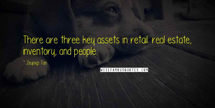 Zeynep Ton quotes: There are three key assets in retail: real estate, inventory, and people.