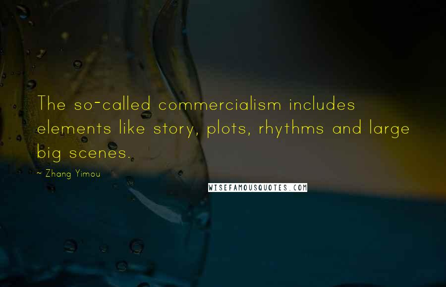 Zhang Yimou quotes: The so-called commercialism includes elements like story, plots, rhythms and large big scenes.