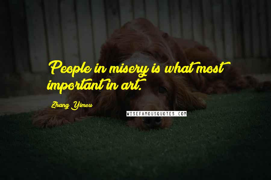 Zhang Yimou quotes: People in misery is what most important in art.