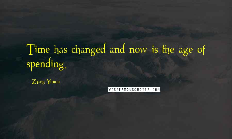 Zhang Yimou quotes: Time has changed and now is the age of spending.