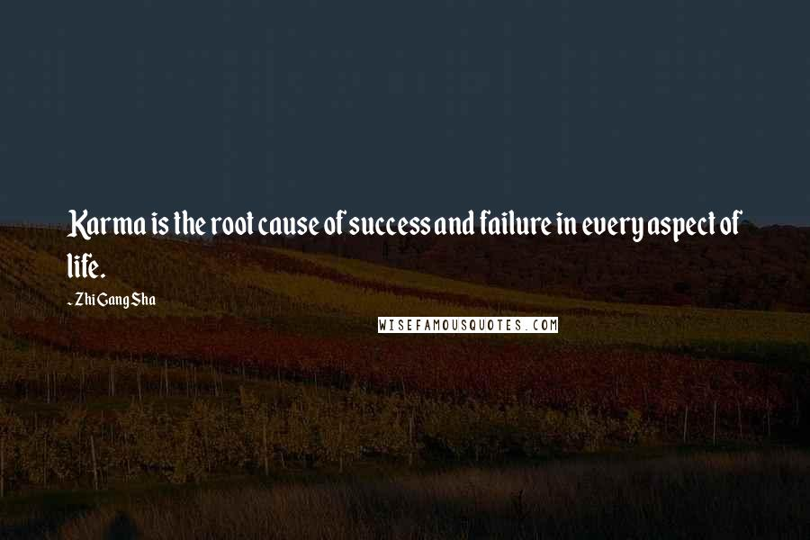 Zhi Gang Sha quotes: Karma is the root cause of success and failure in every aspect of life.