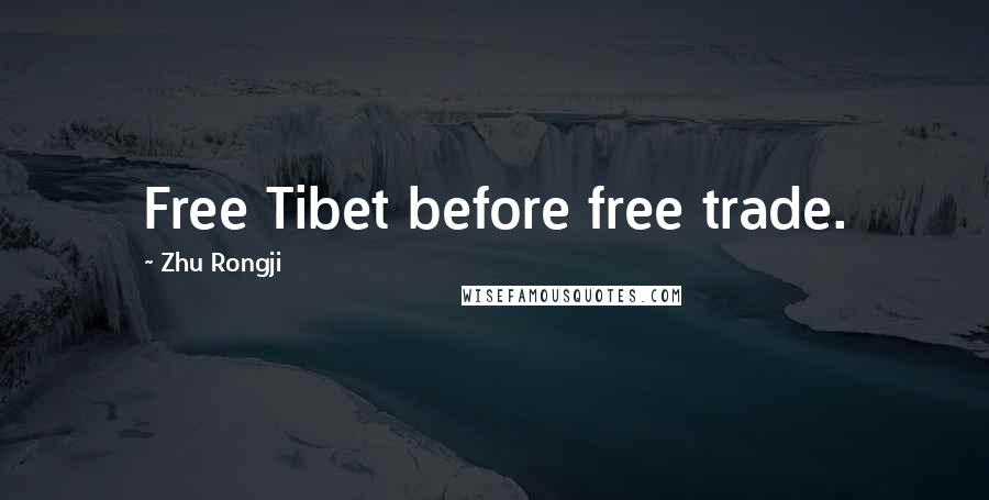 Zhu Rongji quotes: Free Tibet before free trade.