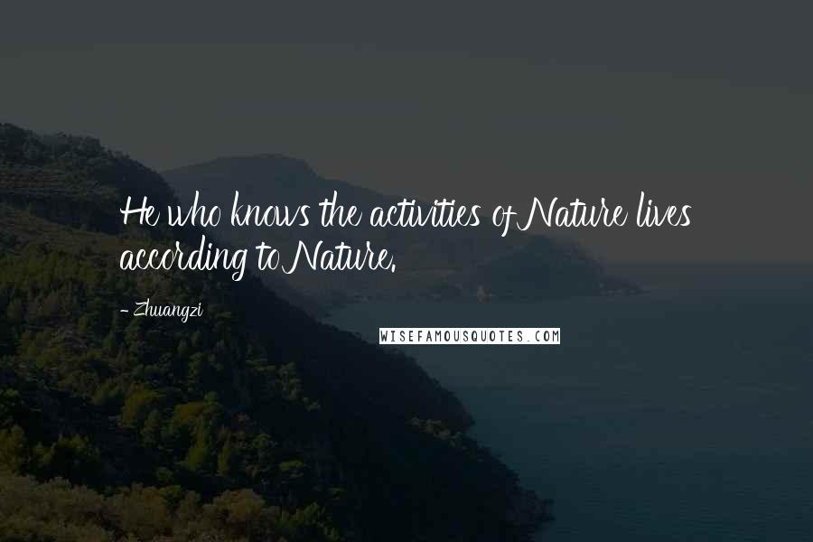 Zhuangzi quotes: He who knows the activities of Nature lives according to Nature.