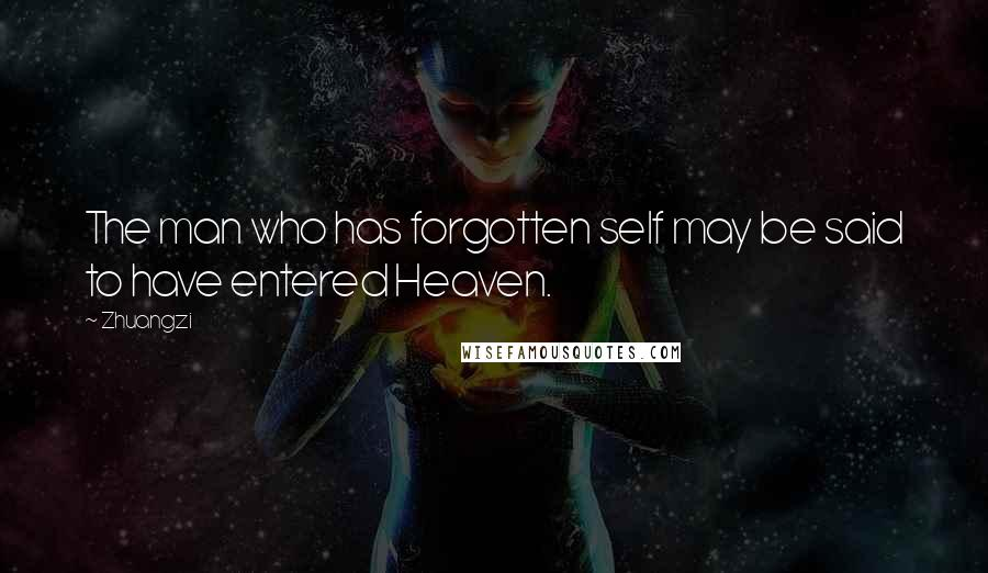 Zhuangzi quotes: The man who has forgotten self may be said to have entered Heaven.