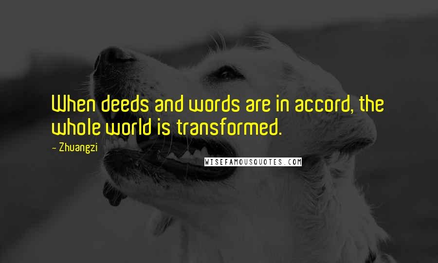 Zhuangzi quotes: When deeds and words are in accord, the whole world is transformed.