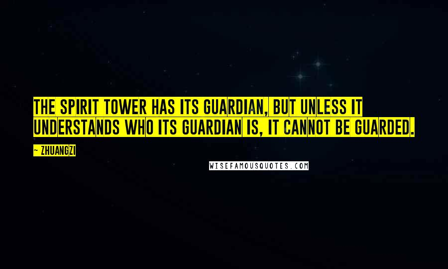 Zhuangzi quotes: The Spirit Tower has its guardian, but unless it understands who its guardian is, it cannot be guarded.