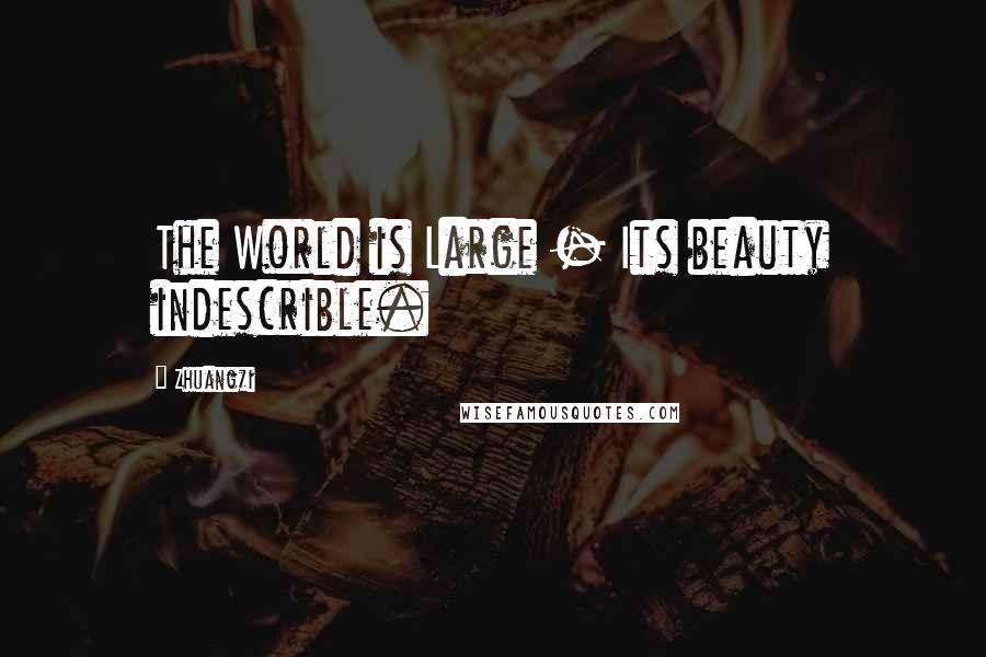Zhuangzi quotes: The World is Large - Its beauty indescrible.