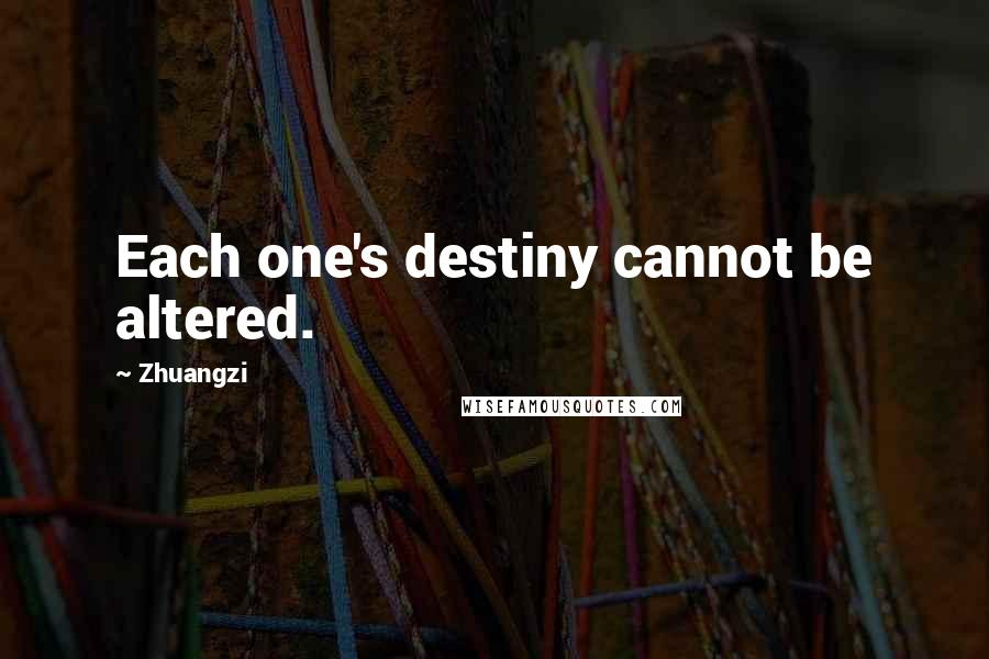 Zhuangzi quotes: Each one's destiny cannot be altered.