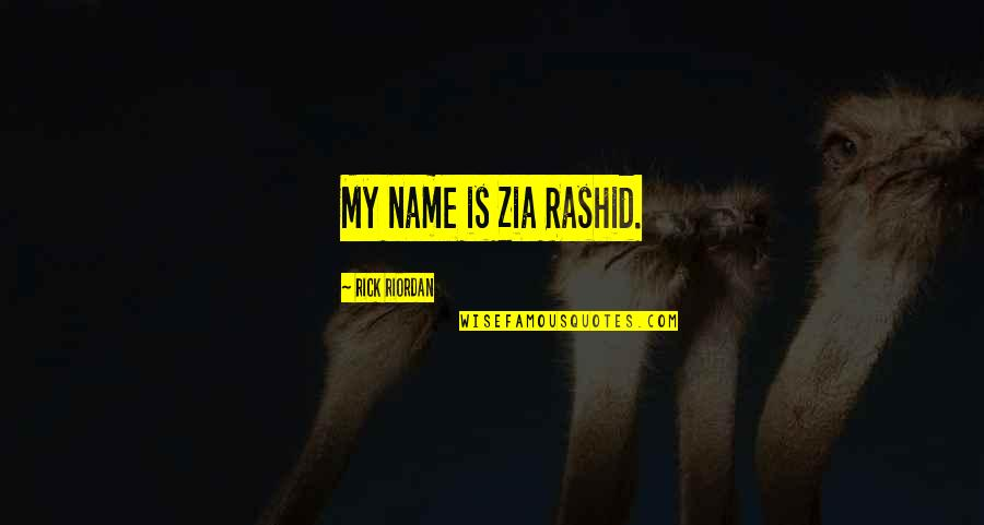 Zia Rashid Quotes By Rick Riordan: My name is Zia Rashid.