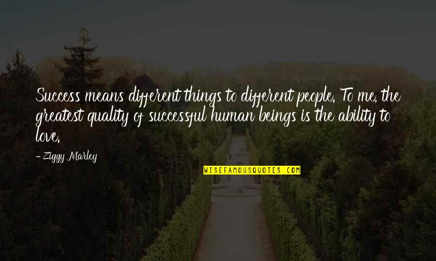 Ziggy Marley Quotes By Ziggy Marley: Success means different things to different people. To