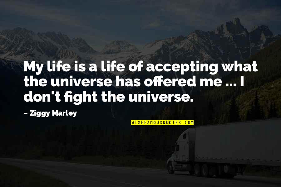 Ziggy Marley Quotes By Ziggy Marley: My life is a life of accepting what