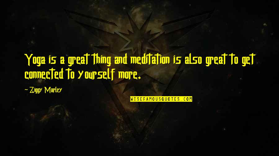 Ziggy Marley Quotes By Ziggy Marley: Yoga is a great thing and meditation is