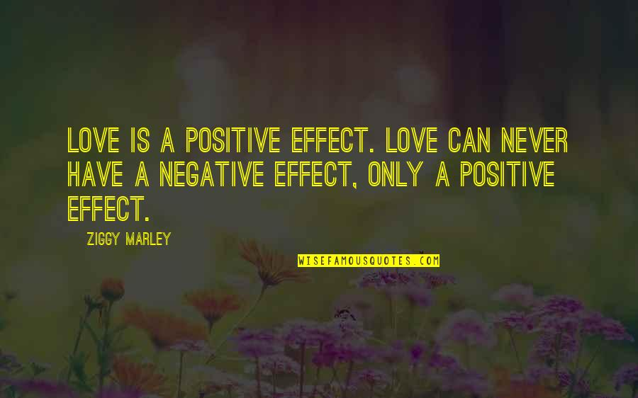 Ziggy Marley Quotes By Ziggy Marley: Love is a positive effect. Love can never