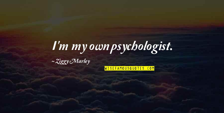 Ziggy Marley Quotes By Ziggy Marley: I'm my own psychologist.