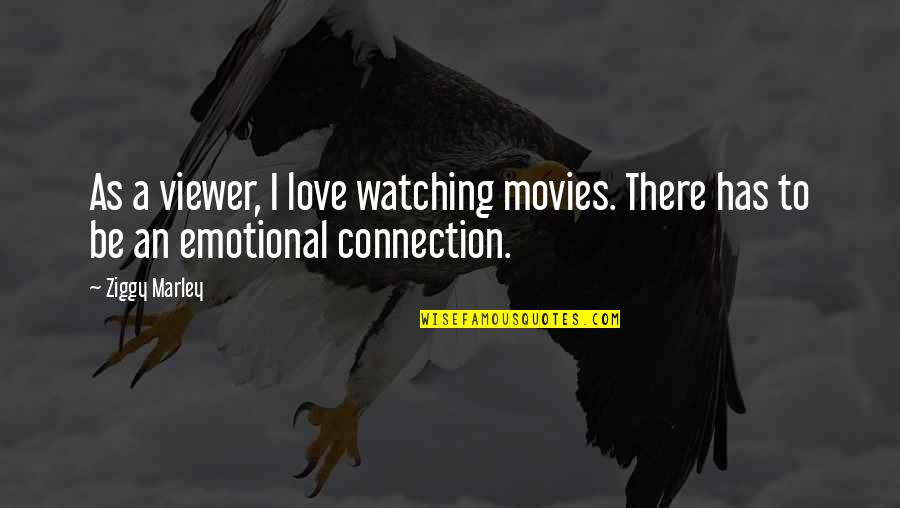 Ziggy Marley Quotes By Ziggy Marley: As a viewer, I love watching movies. There