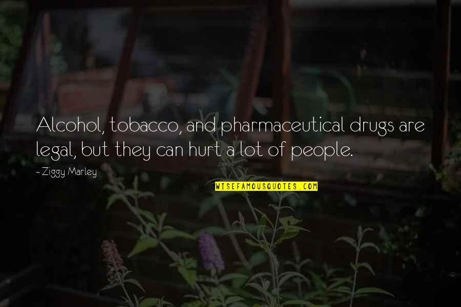 Ziggy Marley Quotes By Ziggy Marley: Alcohol, tobacco, and pharmaceutical drugs are legal, but