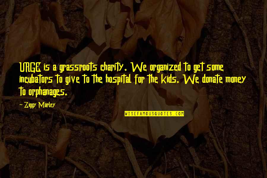 Ziggy Marley Quotes By Ziggy Marley: URGE is a grassroots charity. We organized to
