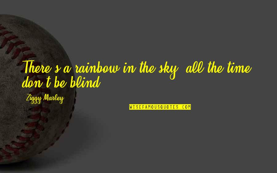 Ziggy Marley Quotes By Ziggy Marley: There's a rainbow in the sky, all the