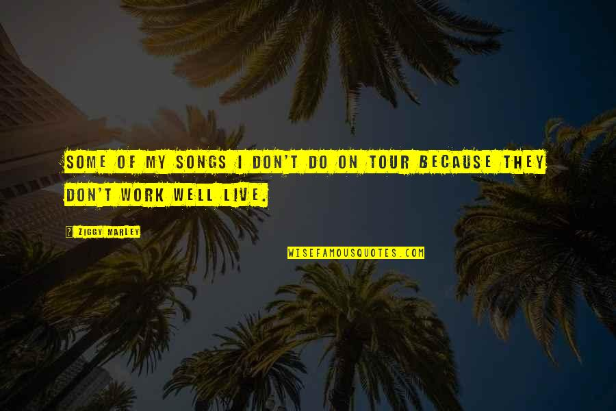 Ziggy Marley Quotes By Ziggy Marley: Some of my songs I don't do on