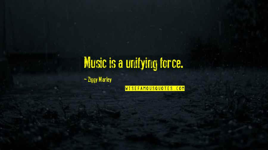 Ziggy Marley Quotes By Ziggy Marley: Music is a unifying force.