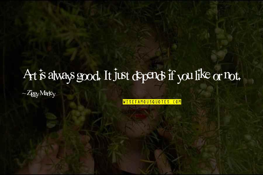 Ziggy Marley Quotes By Ziggy Marley: Art is always good. It just depends if