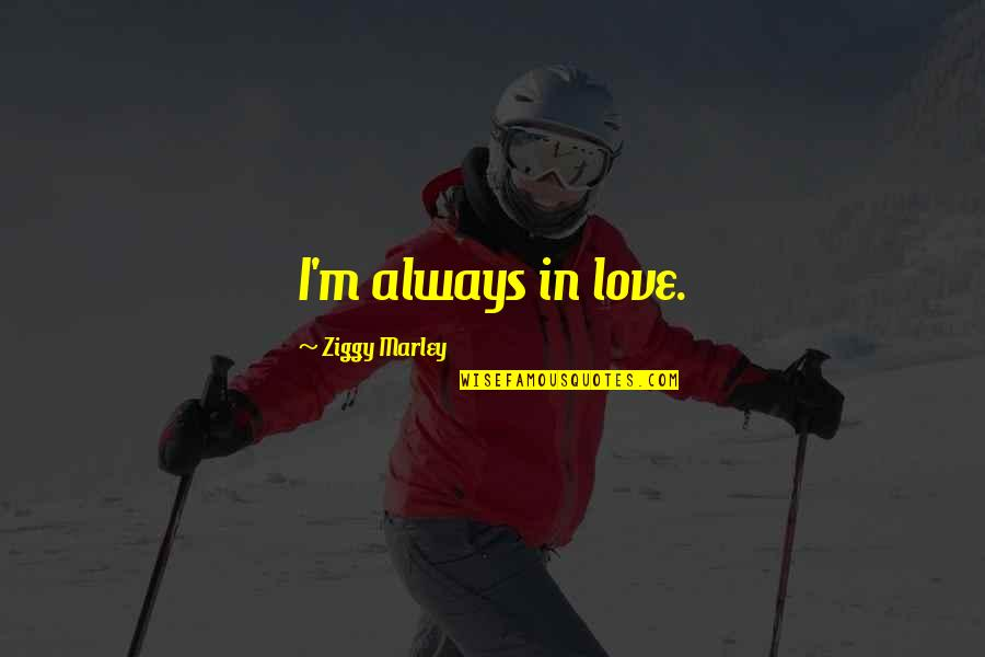 Ziggy Marley Quotes By Ziggy Marley: I'm always in love.