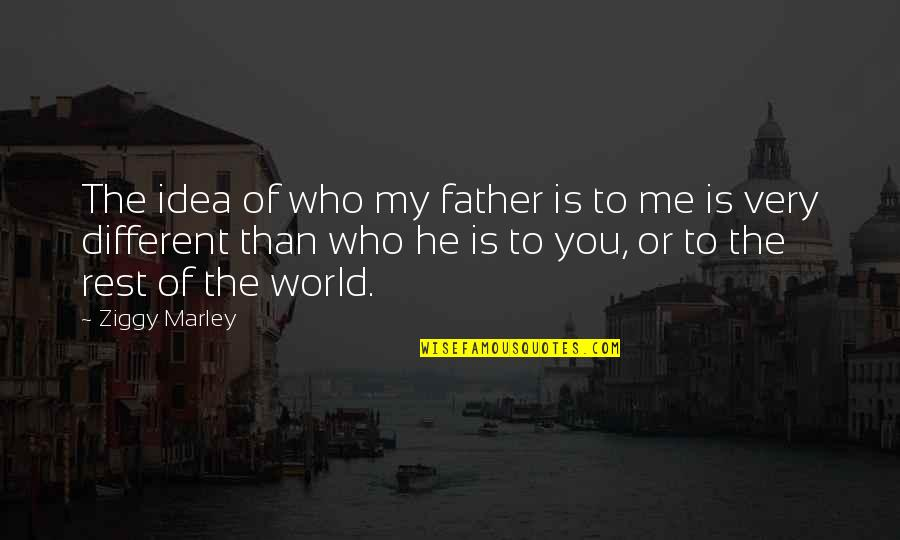 Ziggy Marley Quotes By Ziggy Marley: The idea of who my father is to