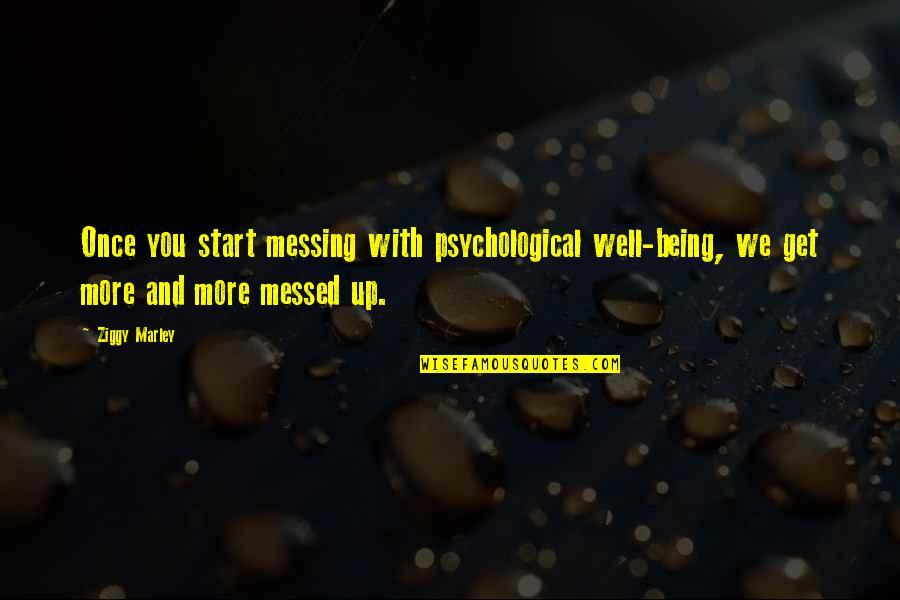 Ziggy Marley Quotes By Ziggy Marley: Once you start messing with psychological well-being, we