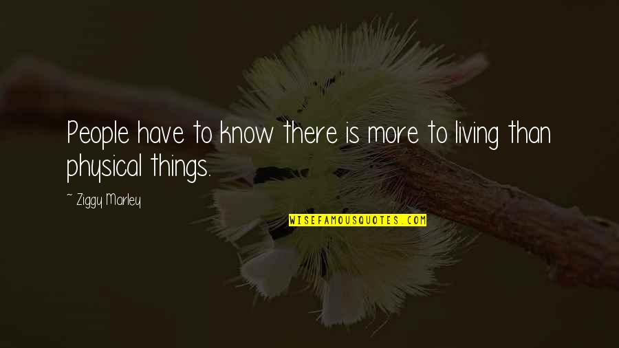 Ziggy Marley Quotes By Ziggy Marley: People have to know there is more to