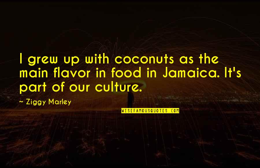 Ziggy Marley Quotes By Ziggy Marley: I grew up with coconuts as the main