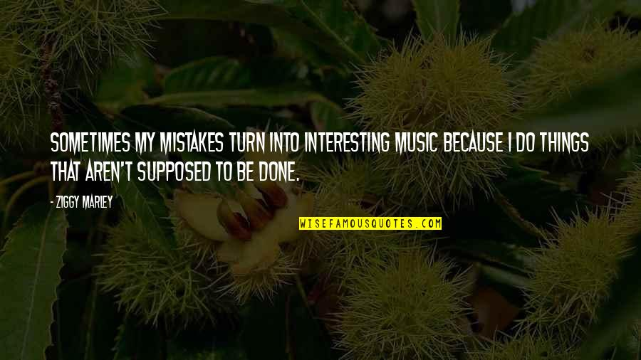 Ziggy Marley Quotes By Ziggy Marley: Sometimes my mistakes turn into interesting music because