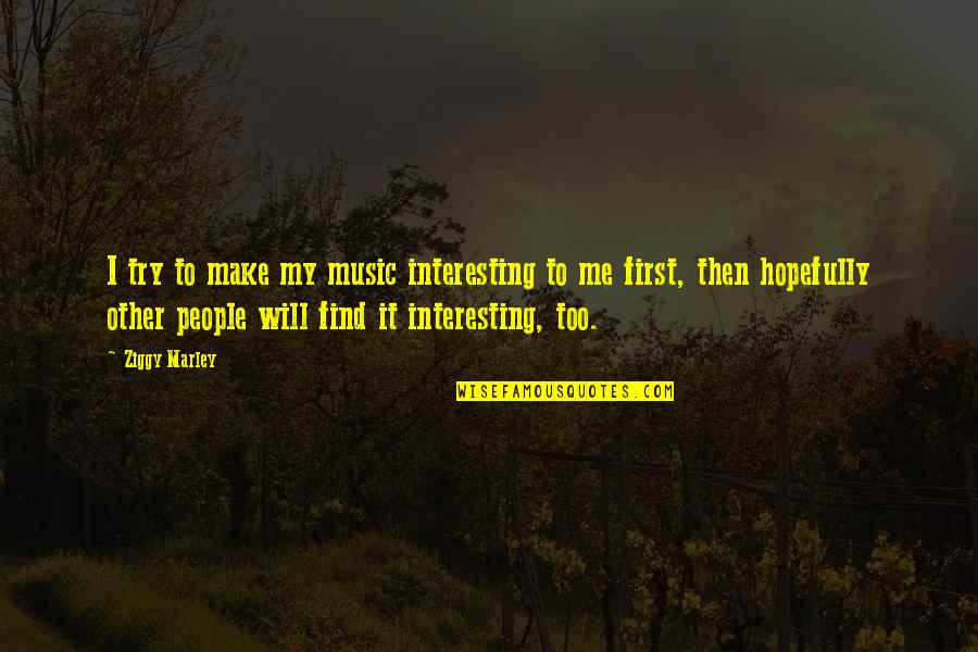 Ziggy Marley Quotes By Ziggy Marley: I try to make my music interesting to